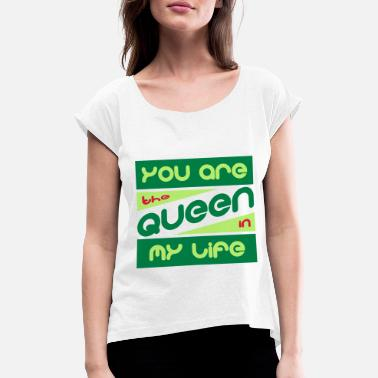 Her Majesty The Queen the queen in my life - Women's T-Shirt with rolled up sleeves