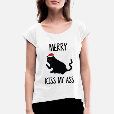 Fuck You Kiss My Ass Naughty Cat Merry Kiss My Ass Fuck you gift - Women's T-Shirt with rolled up sleeves