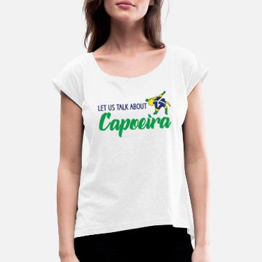 Lover lets talk about capoeira - Women's Rolled Sleeve T-Shirt