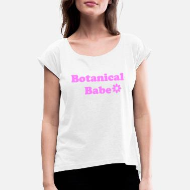 Botanical Botanical Babe - Women's Rolled Sleeve T-Shirt