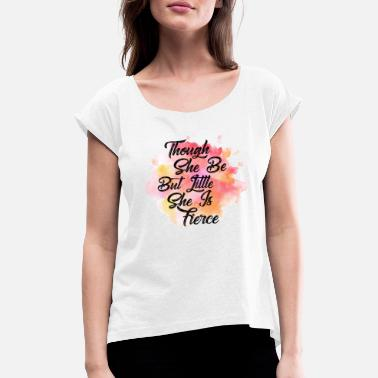 She Though She be but Little She is Fierce - Women's T-Shirt with rolled up sleeves