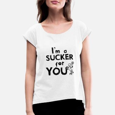 Lolli Sprüche Sucker for you - Frauen T-Shirt mit gerollten Ärmeln