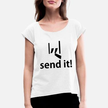 SEND IT - Frauen T-Shirt mit gerollten Ärmeln