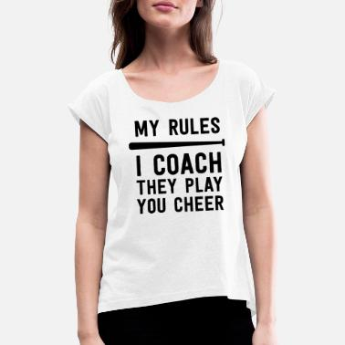 Big Baseball Coach Gift My Rules I Coach They Play - Women's Rolled Sleeve T-Shirt