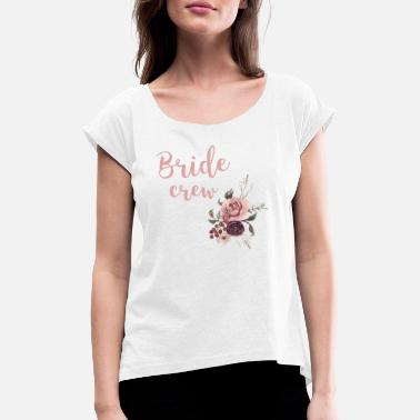 Brides Crew Bride crew - bride to be - Women's T-Shirt with rolled up sleeves