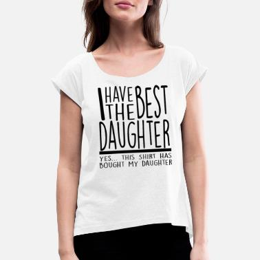 Dad Daughter Best Dad, dad, dad - Women's Rolled Sleeve T-Shirt