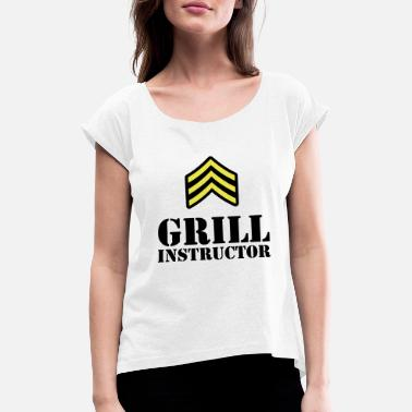 Grill Instructor Grill Instructor - Women's T-Shirt with rolled up sleeves