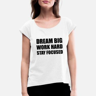 Dream Big Work Hard - T-shirt à manches retroussées Femme
