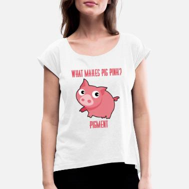 Pigment Pig / Farm: What Makes Pig Pink? Pigment! - Women's T-Shirt with rolled up sleeves