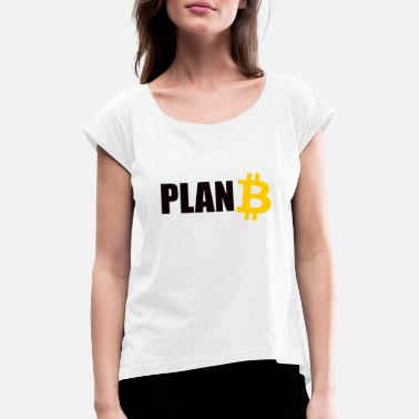 Plan b Bitcoin - Women's Rolled Sleeve T-Shirt