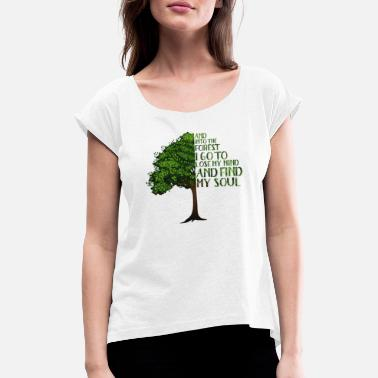 Forest And Into The Forest I go to Lose My mind And Find - Frauen T-Shirt mit gerollten Ärmeln
