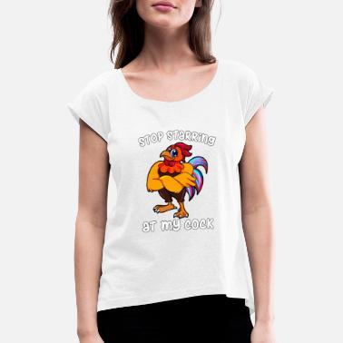Staring stop staring at my cock cock cock - Women's Rolled Sleeve T-Shirt