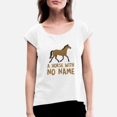 Musical Pun A Horse With No Name Funny Song Pun Music Parody - Women's T-Shirt with rolled up sleeves