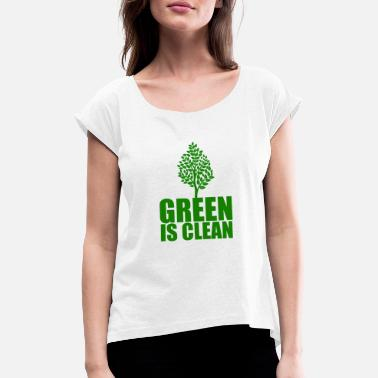 Clean Earth Green is clean, Earth day - Women's Rolled Sleeve T-Shirt