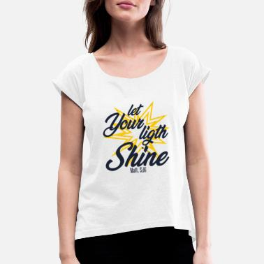 Bible Bible verse, Let your light shine, Christian - Women's Rolled Sleeve T-Shirt