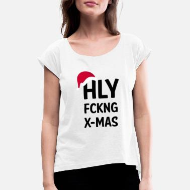 Holy Fuck Holy Fucking X-Mas. Holy Christmas - Cool - Women's T-Shirt with rolled up sleeves