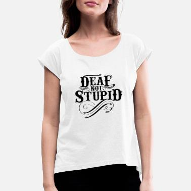 fee07de0f2 Funny Deaf Design Gift for Deaf Advocates, Hearing Impairment and Loss and ASL  Sign Language. Women's Rolled Sleeve T-Shirt