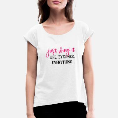 Wing Just Wing It Life Eyeliner Everything - Women's Rolled Sleeve T-Shirt