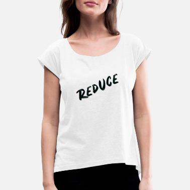 Reduced reduce - Women's Rolled Sleeve T-Shirt