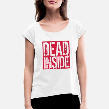 Drop Dead Inside sign - Women's Rolled Sleeve T-Shirt