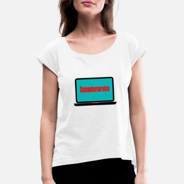 Self-service Computer Service T-Shirt - Women's Rolled Sleeve T-Shirt