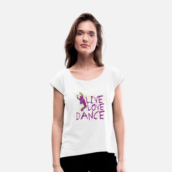 Love T-Shirts - Live Love Dance - Women's Rolled Sleeve T-Shirt white