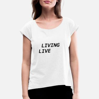 Lively LIVING LIVE - Women's Rolled Sleeve T-Shirt
