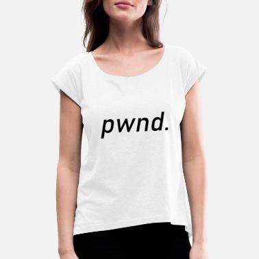 Pwnd pwnd gift, gaming gamble computer games - Women's Rolled Sleeve T-Shirt