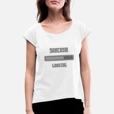 Idea Sarcasm Sarcasm Loading Gift Idea - Women's T-Shirt with rolled up sleeves