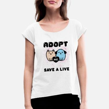 Adopt ADOPT ME SAVE A LIVE - Women's Rolled Sleeve T-Shirt