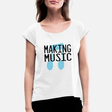 Make Music making music - Women's Rolled Sleeve T-Shirt