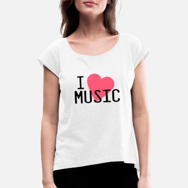 I Love Music i love music - Women's Rolled Sleeve T-Shirt