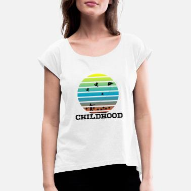 Childhood Childhood childhood - Women's Rolled Sleeve T-Shirt