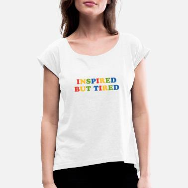 Inspired but tired - Frauen T-Shirt mit gerollten Ärmeln