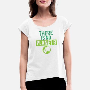 No Planet B There Is No Planet B Support Green - Women's Rolled Sleeve T-Shirt
