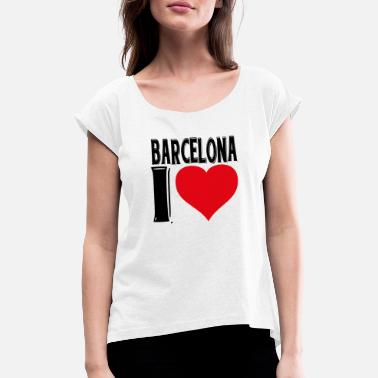 I Love Barcelona Barcelona I love you t-shirt gift Spain - Women's T-Shirt with rolled up sleeves
