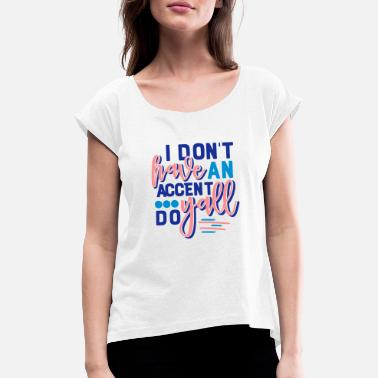 Accent i dont have an accent - Women's Rolled Sleeve T-Shirt