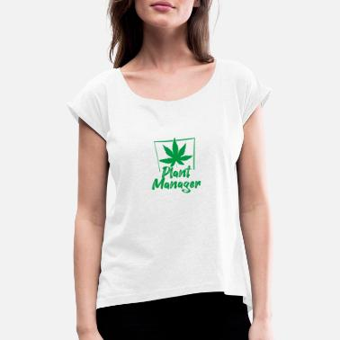 Plant Manager Weed Design I 420 Marijuana Kiffen - Women's Rolled Sleeve T-Shirt