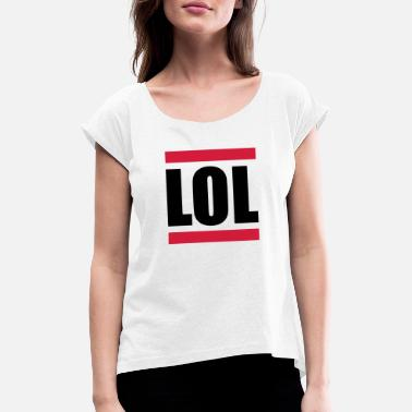 Laughing Of Loud LOL - Laughing Out Loud - Vrouwen T-shirt met opgerolde mouwen