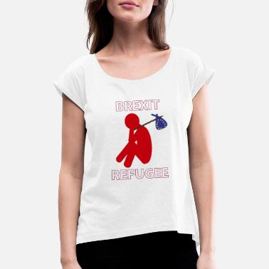 Welcome Brexit Refugee - Women's Rolled Sleeve T-Shirt