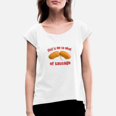 Sausage that is me sausage (orig. Regensburg sausages) - Women's Rolled Sleeve T-Shirt