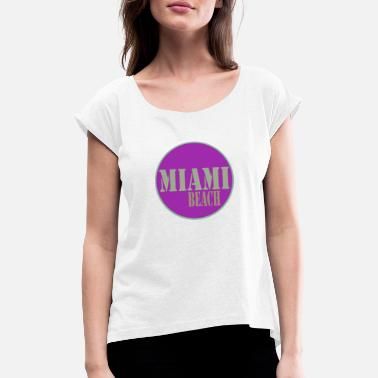 Miami Miami - Women's T-Shirt with rolled up sleeves