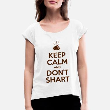 Keep Calm and Don't Shart - Women's Rolled Sleeve T-Shirt