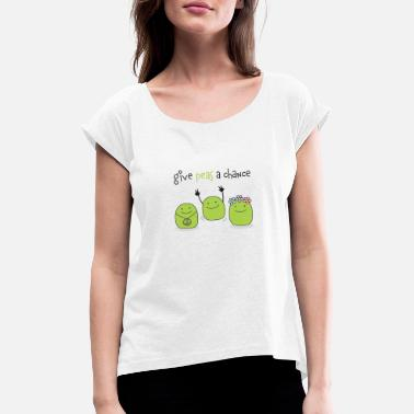 Chance Give peas a chance! - Women's Rolled Sleeve T-Shirt
