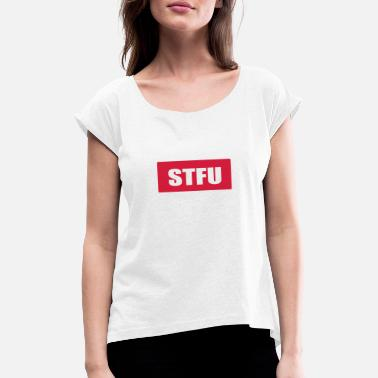 Shut The Fuck Up STFU Shut the fuck up - Vrouwen T-shirt met opgerolde mouwen