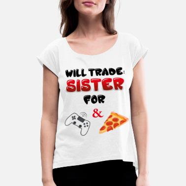2972be867 will trade sister for game and pizza - Women's Rolled Sleeve T