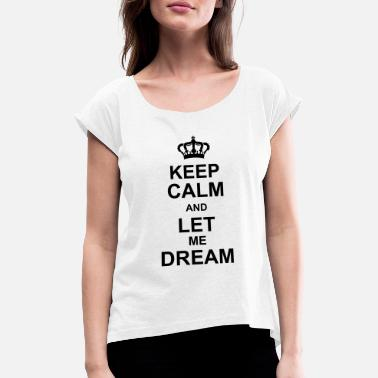 Misceláneo keep calm and let me dream kg10 - Camiseta con manga enrollada mujer