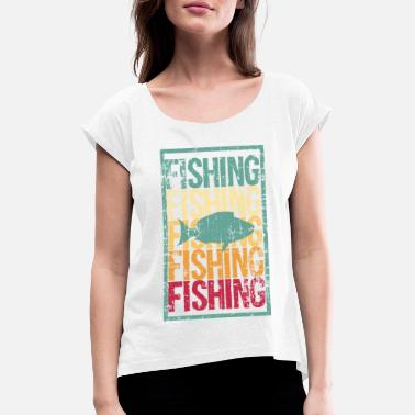 Fishing fishing fishing gift - Women's Rolled Sleeve T-Shirt