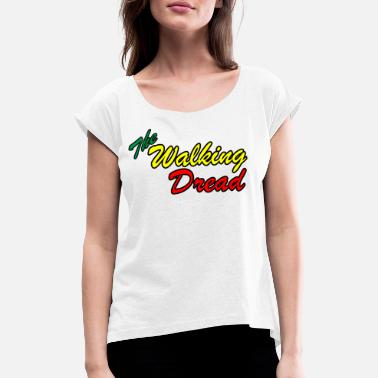 Dread The Walking Dread - Women's T-Shirt with rolled up sleeves