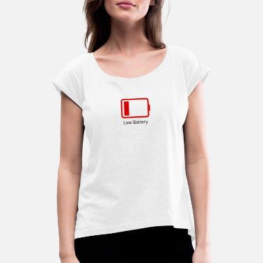 Low Battery Low battery - Frauen T-Shirt mit gerollten Ärmeln